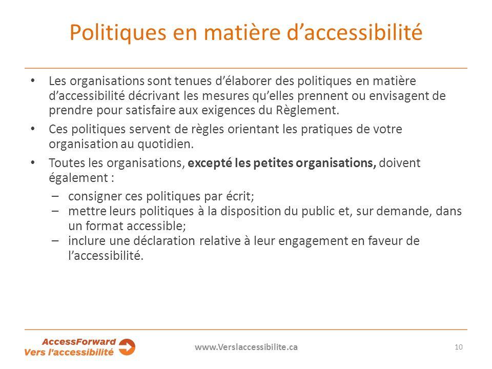 Politiques en matière daccessibilité Les organisations sont tenues délaborer des politiques en matière daccessibilité décrivant les mesures quelles prennent ou envisagent de prendre pour satisfaire aux exigences du Règlement.