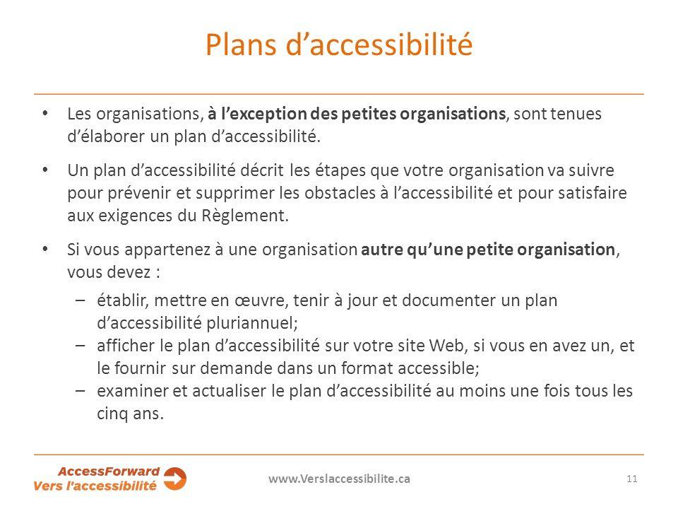 Plans daccessibilité Les organisations, à lexception des petites organisations, sont tenues délaborer un plan daccessibilité.