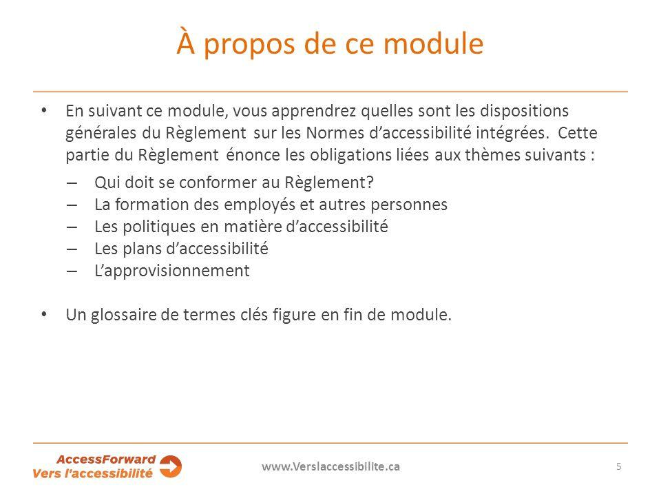 À propos de ce module En suivant ce module, vous apprendrez quelles sont les dispositions générales du Règlement sur les Normes daccessibilité intégrées.