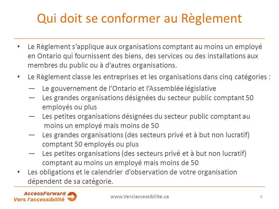Qui doit se conformer au Règlement Le Règlement sapplique aux organisations comptant au moins un employé en Ontario qui fournissent des biens, des services ou des installations aux membres du public ou à dautres organisations.