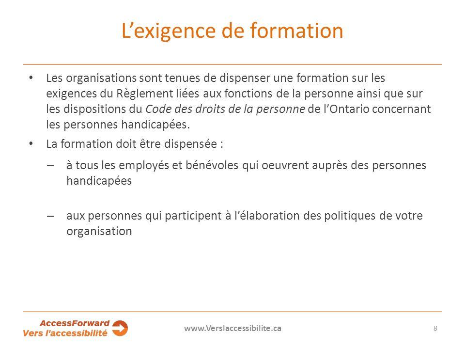 Lexigence de formation Les organisations sont tenues de dispenser une formation sur les exigences du Règlement liées aux fonctions de la personne ainsi que sur les dispositions du Code des droits de la personne de lOntario concernant les personnes handicapées.