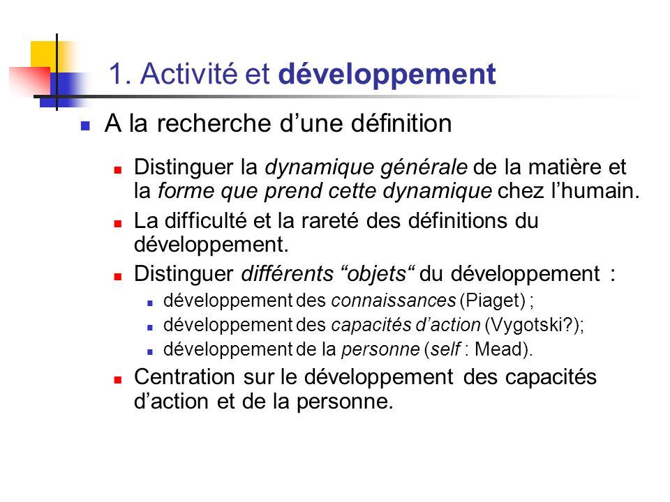 1. Activité et développement A la recherche dune définition Distinguer la dynamique générale de la matière et la forme que prend cette dynamique chez