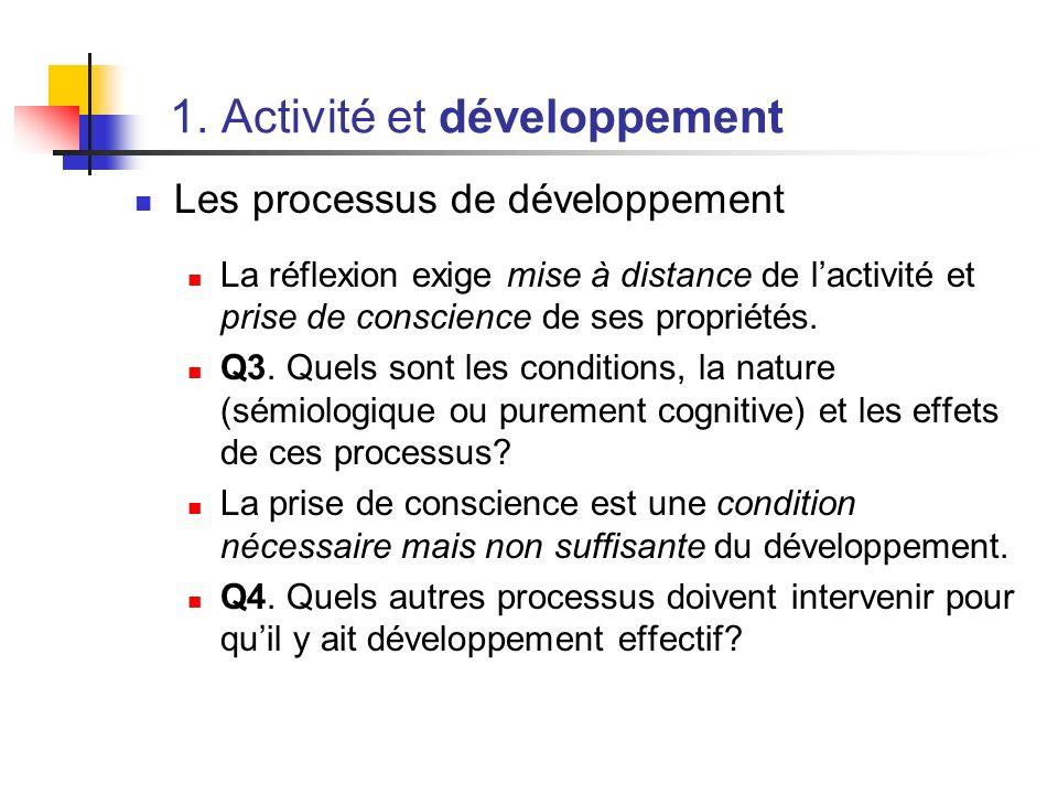 1. Activité et développement Les processus de développement La réflexion exige mise à distance de lactivité et prise de conscience de ses propriétés.