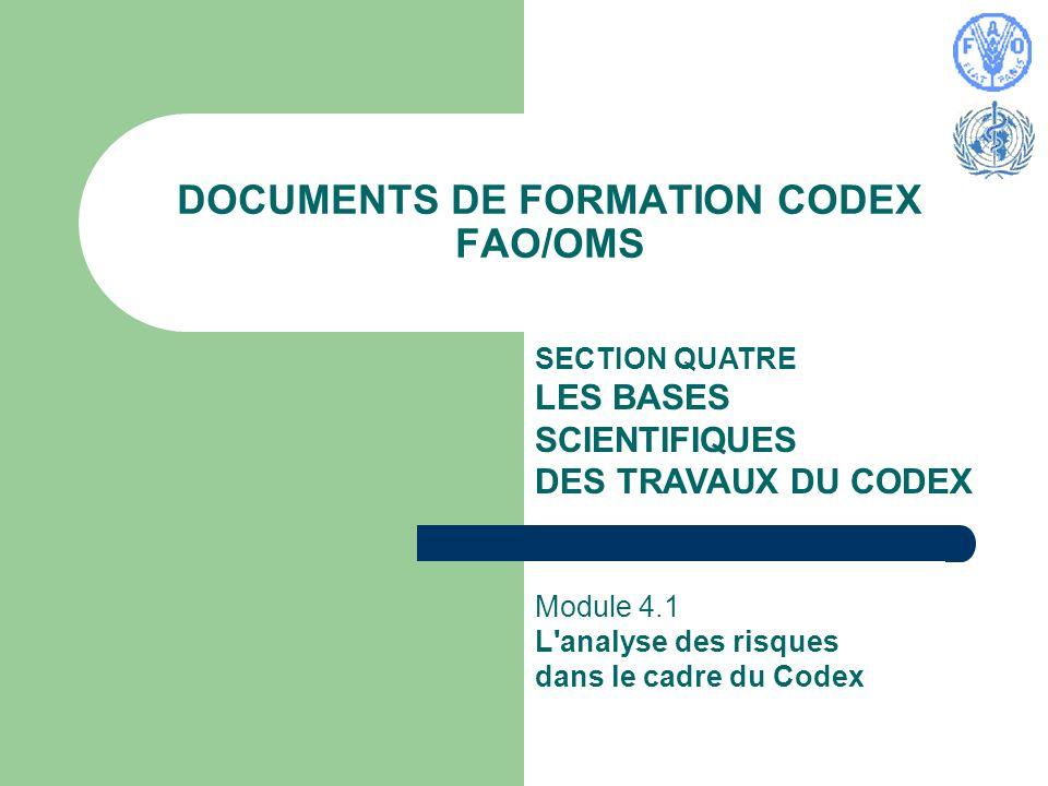 DOCUMENTS DE FORMATION CODEX FAO/OMS SECTION QUATRE LES BASES SCIENTIFIQUES DES TRAVAUX DU CODEX Module 4.1 L'analyse des risques dans le cadre du Cod