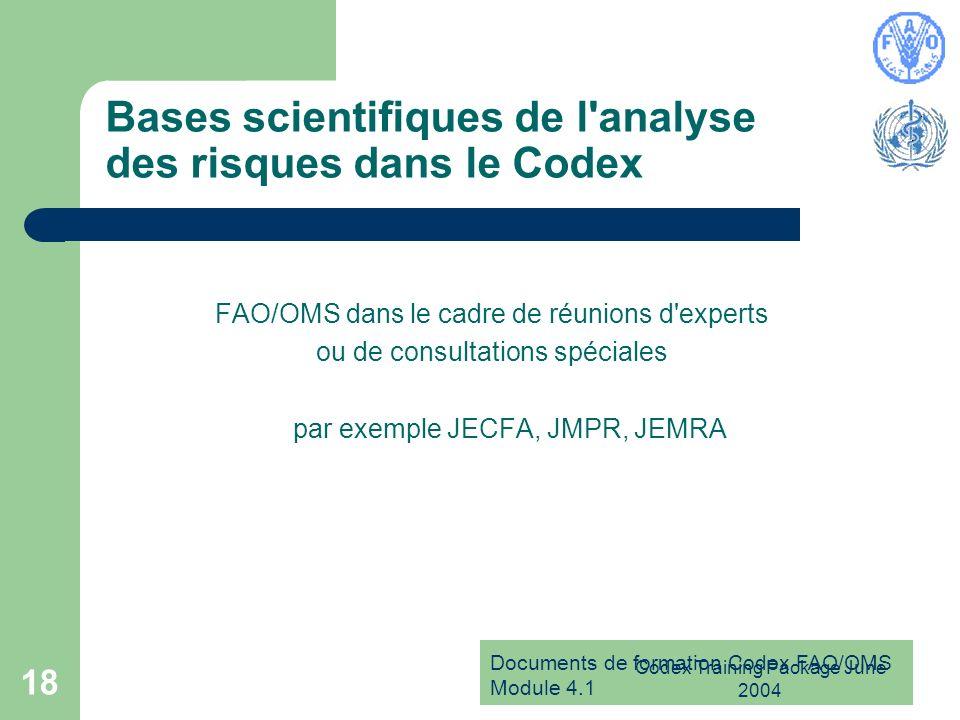 Documents de formation Codex FAO/OMS Module 4.1 Codex Training Package June 2004 18 Bases scientifiques de l'analyse des risques dans le Codex FAO/OMS