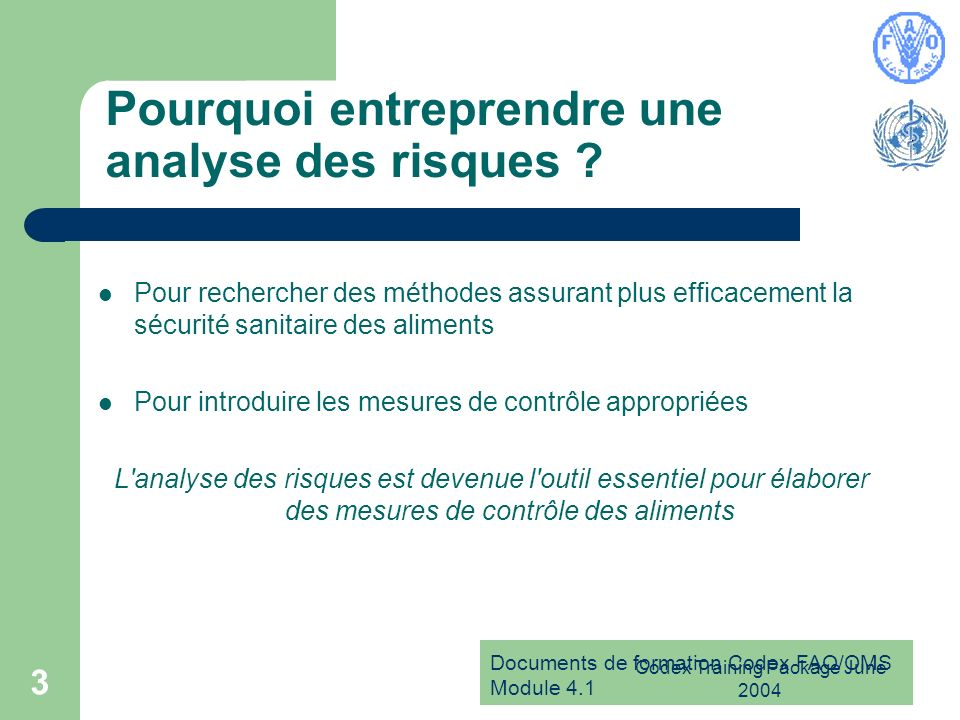 Documents de formation Codex FAO/OMS Module 4.1 Codex Training Package June 2004 3 Pourquoi entreprendre une analyse des risques .