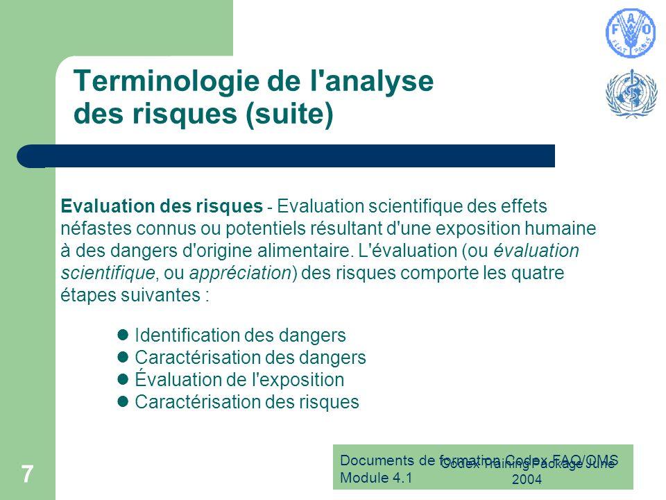 Documents de formation Codex FAO/OMS Module 4.1 Codex Training Package June 2004 7 Terminologie de l'analyse des risques (suite) Evaluation des risque