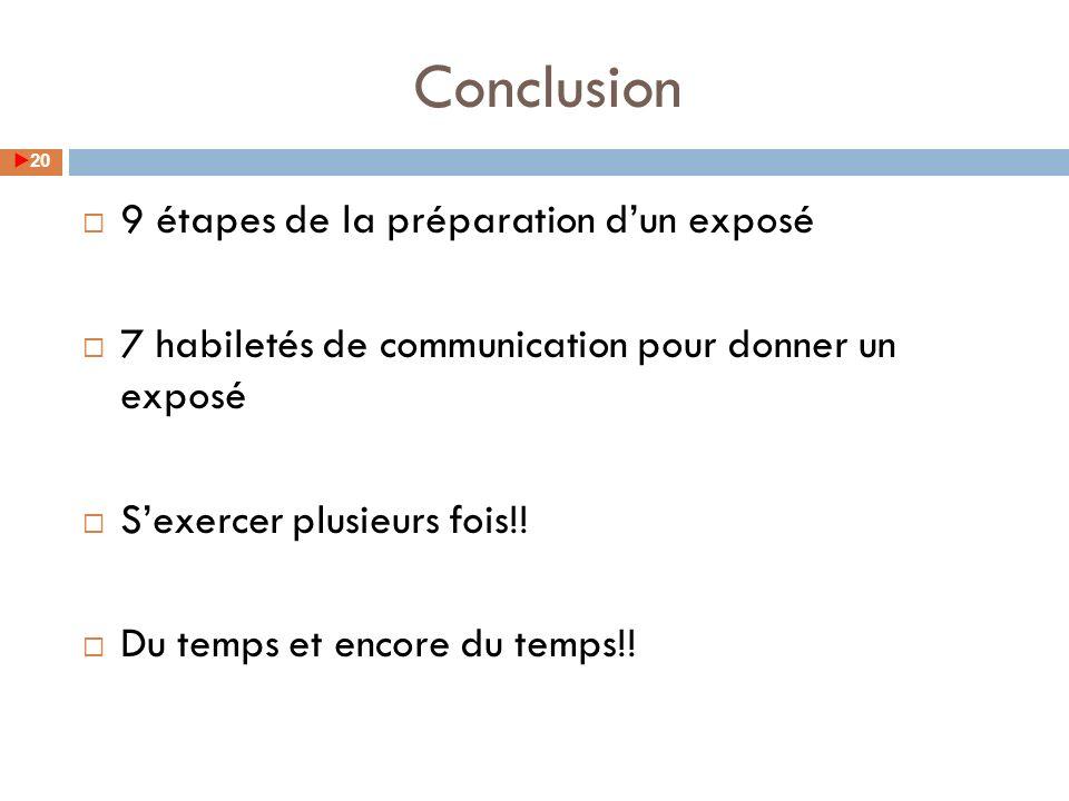 Conclusion 9 étapes de la préparation dun exposé 7 habiletés de communication pour donner un exposé Sexercer plusieurs fois!! Du temps et encore du te