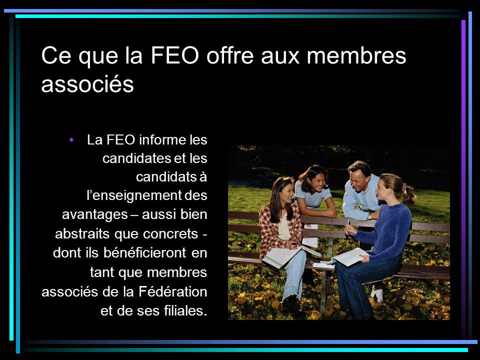 Ce que la FEO offre aux membres associés La FEO informe les candidates et les candidats à lenseignement des avantages – aussi bien abstraits que concrets - dont ils bénéficieront en tant que membres associés de la Fédération et de ses filiales.