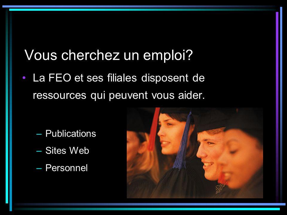 Vous cherchez un emploi. La FEO et ses filiales disposent de ressources qui peuvent vous aider.
