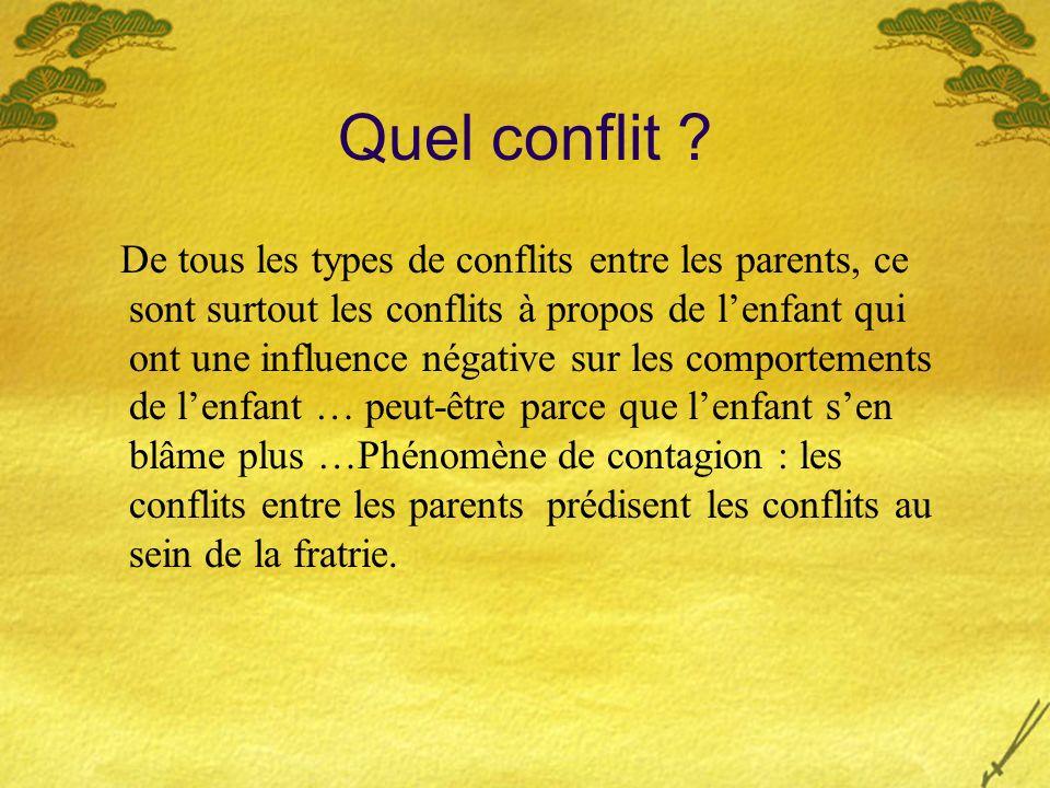 Quel conflit ? De tous les types de conflits entre les parents, ce sont surtout les conflits à propos de lenfant qui ont une influence négative sur le