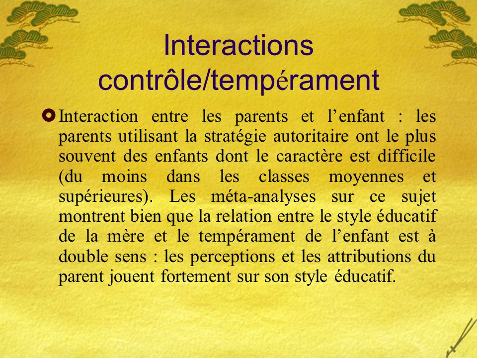 Interactions contrôle/temp é rament Interaction entre les parents et lenfant : les parents utilisant la stratégie autoritaire ont le plus souvent des