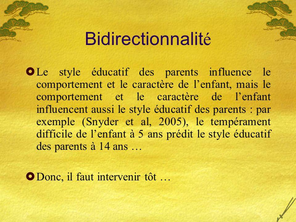 Bidirectionnalit é Le style éducatif des parents influence le comportement et le caractère de lenfant, mais le comportement et le caractère de lenfant