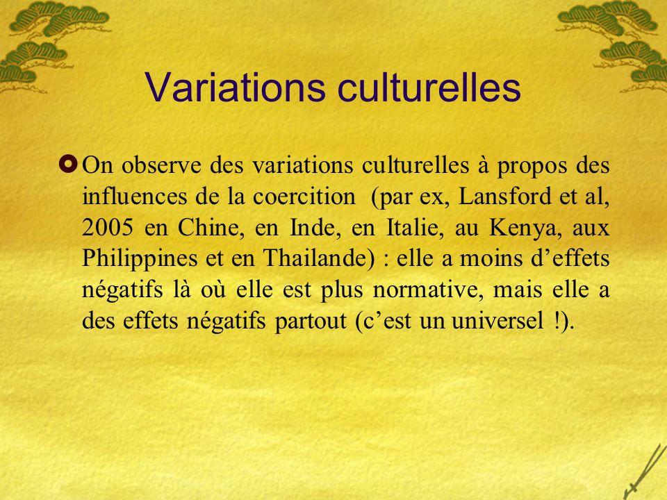 Variations culturelles On observe des variations culturelles à propos des influences de la coercition (par ex, Lansford et al, 2005 en Chine, en Inde,