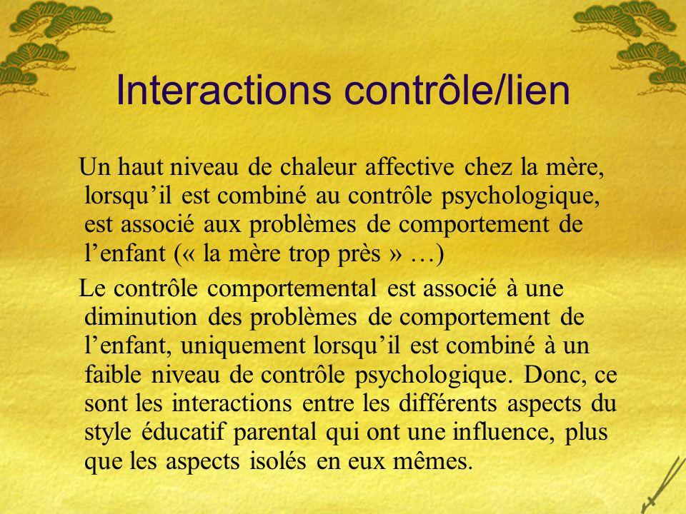 Interactions contrôle/lien Un haut niveau de chaleur affective chez la mère, lorsquil est combiné au contrôle psychologique, est associé aux problèmes