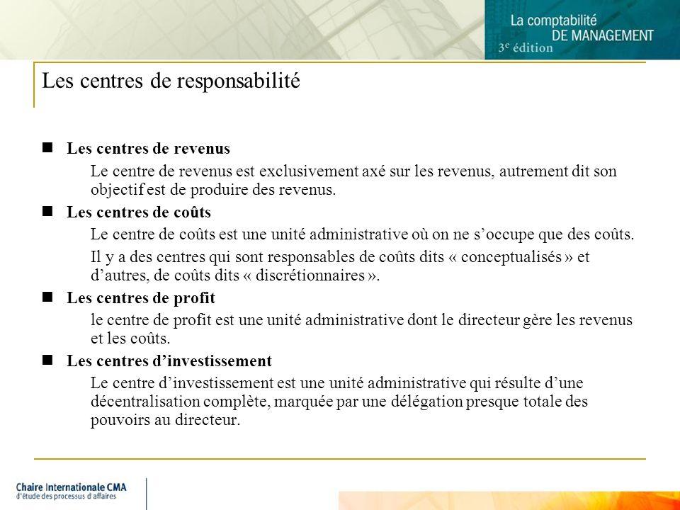 8 Les centres de responsabilité Les centres de revenus Le centre de revenus est exclusivement axé sur les revenus, autrement dit son objectif est de p