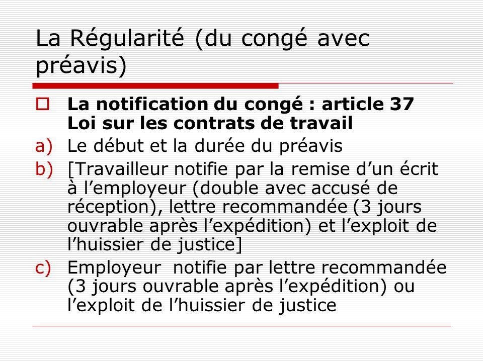 La Régularité (du congé avec préavis) La notification du congé : article 37 Loi sur les contrats de travail a)Le début et la durée du préavis b)[Trava