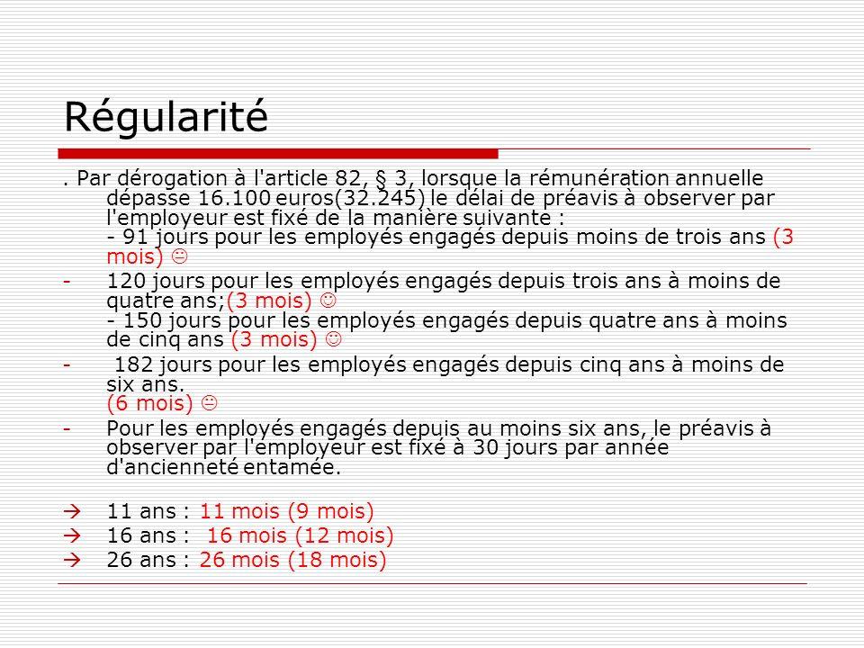 Régularité. Par dérogation à l'article 82, § 3, lorsque la rémunération annuelle dépasse 16.100 euros(32.245) le délai de préavis à observer par l'emp