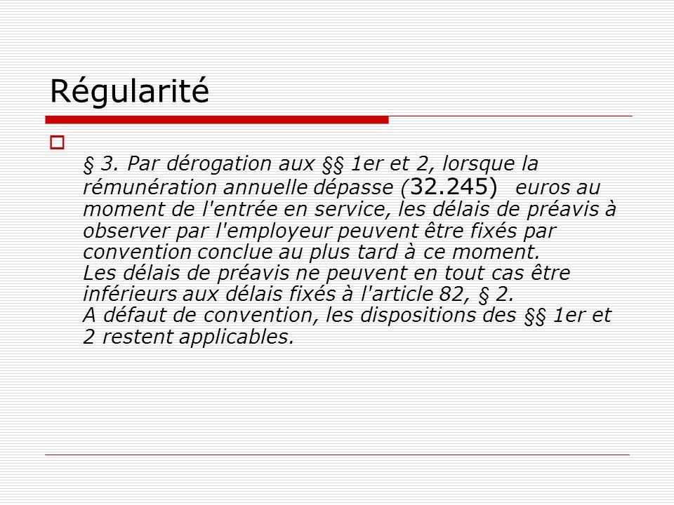 Régularité § 3. Par dérogation aux §§ 1er et 2, lorsque la rémunération annuelle dépasse ( 32.245) euros au moment de l'entrée en service, les délais