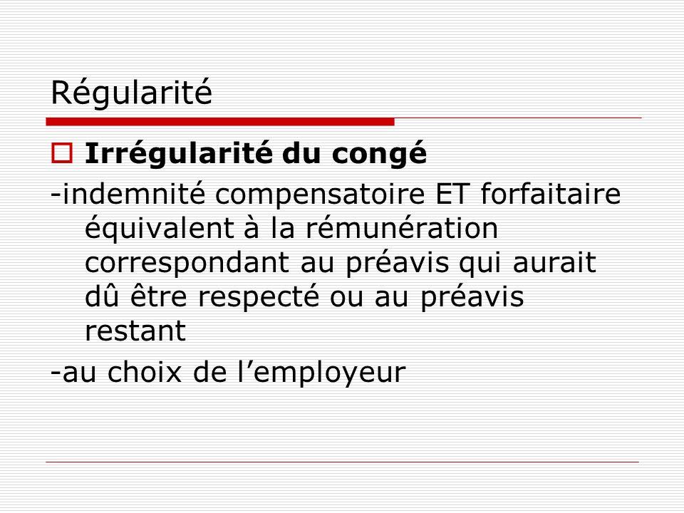 Régularité Irrégularité du congé -indemnité compensatoire ET forfaitaire équivalent à la rémunération correspondant au préavis qui aurait dû être resp
