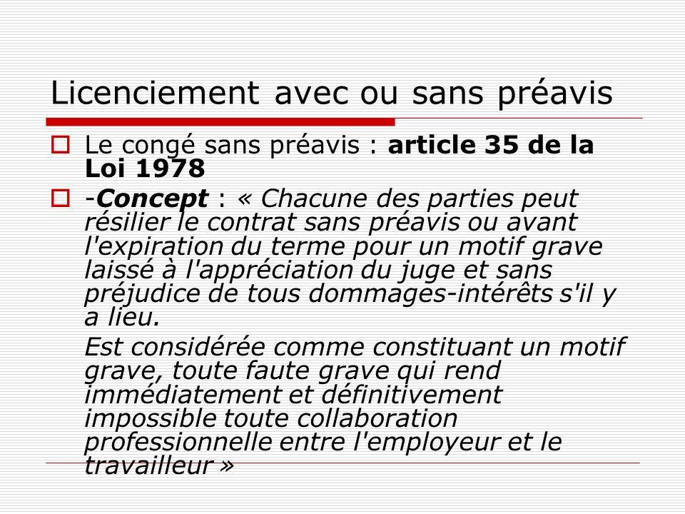 Licenciement avec ou sans préavis Le congé sans préavis : article 35 de la Loi 1978 -Concept : « Chacune des parties peut résilier le contrat sans pré
