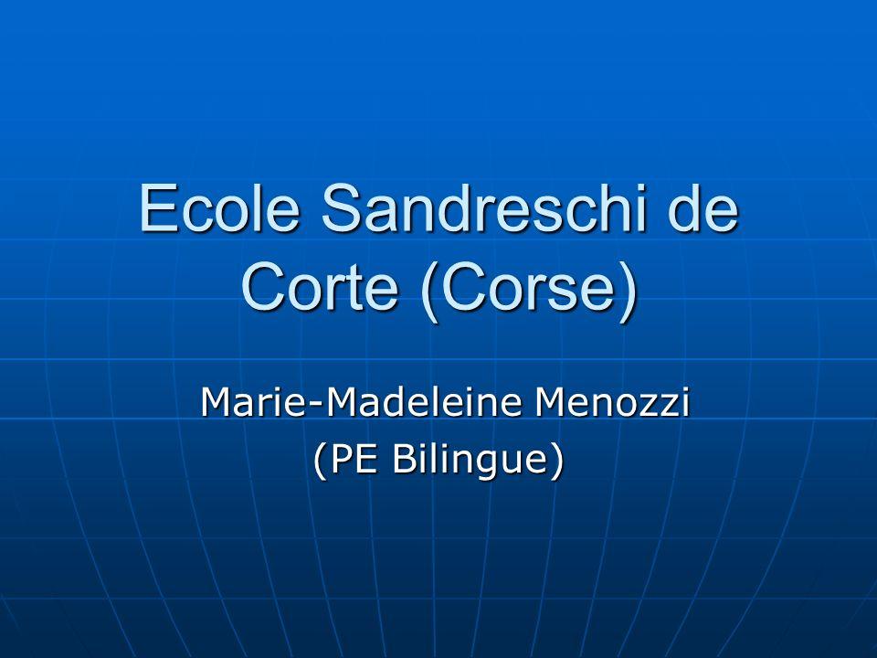Ecole Sandreschi de Corte (Corse) Marie-Madeleine Menozzi Marie-Madeleine Menozzi (PE Bilingue)