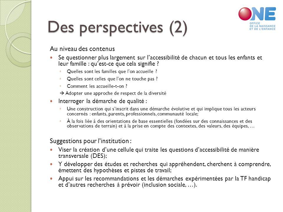 Des perspectives (2) Au niveau des contenus Se questionner plus largement sur laccessibilité de chacun et tous les enfants et leur famille : quest-ce que cela signifie .