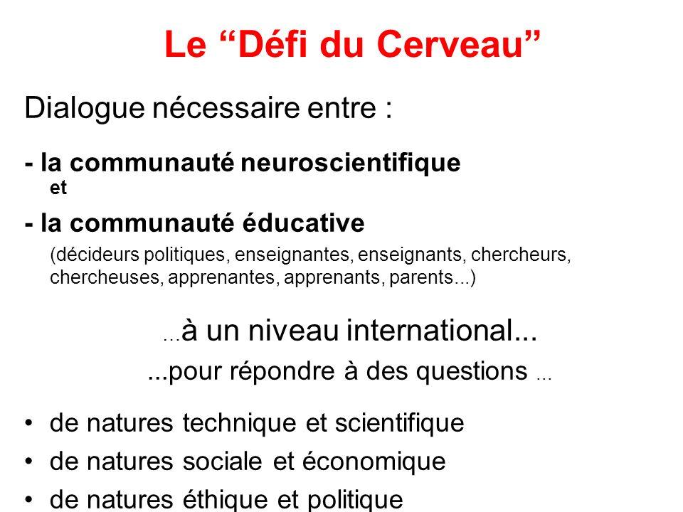 Le Défi du Cerveau Dialogue nécessaire entre : - la communauté neuroscientifique et - la communauté éducative (décideurs politiques, enseignantes, ens