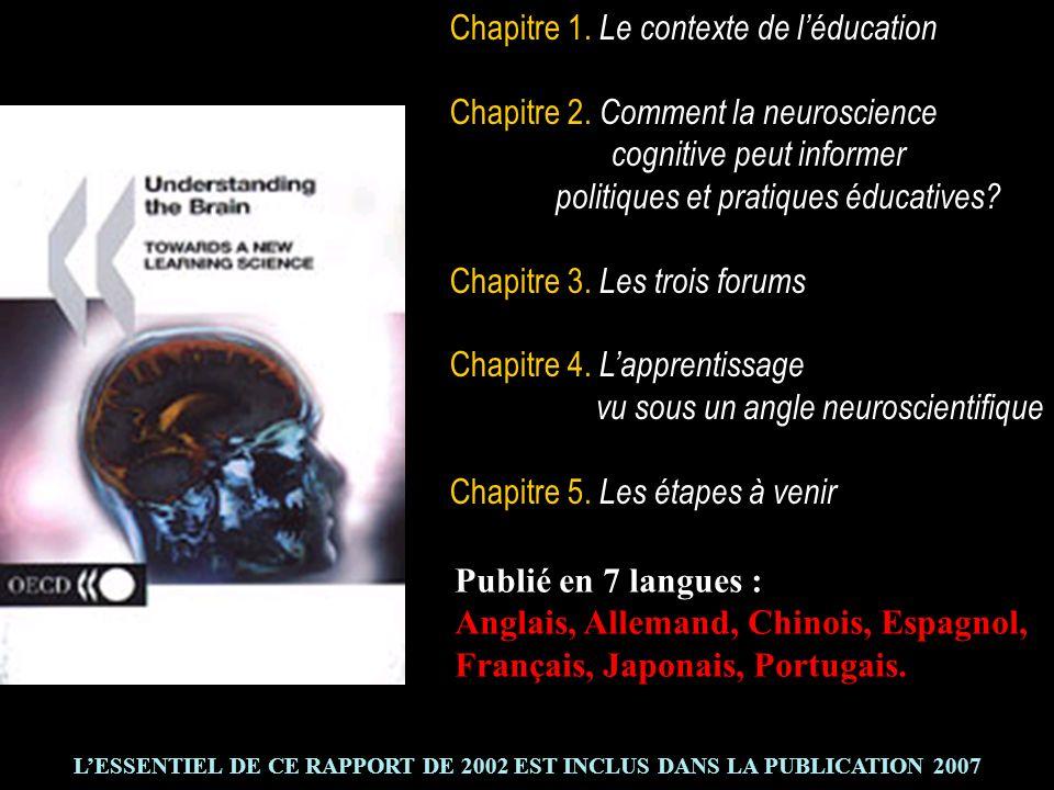 Chapitre 1. Le contexte de léducation Chapitre 2. Comment la neuroscience cognitive peut informer politiques et pratiques éducatives? Chapitre 3. Les