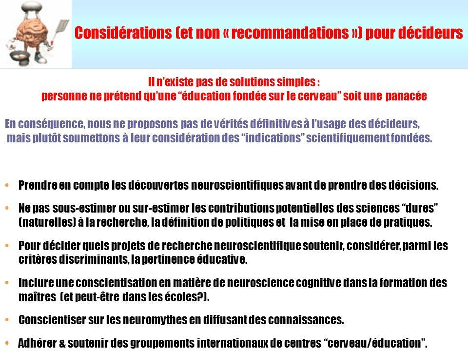 Considérations (et non « recommandations ») pour décideurs Prendre en compte les découvertes neuroscientifiques avant de prendre des décisions. Ne pas