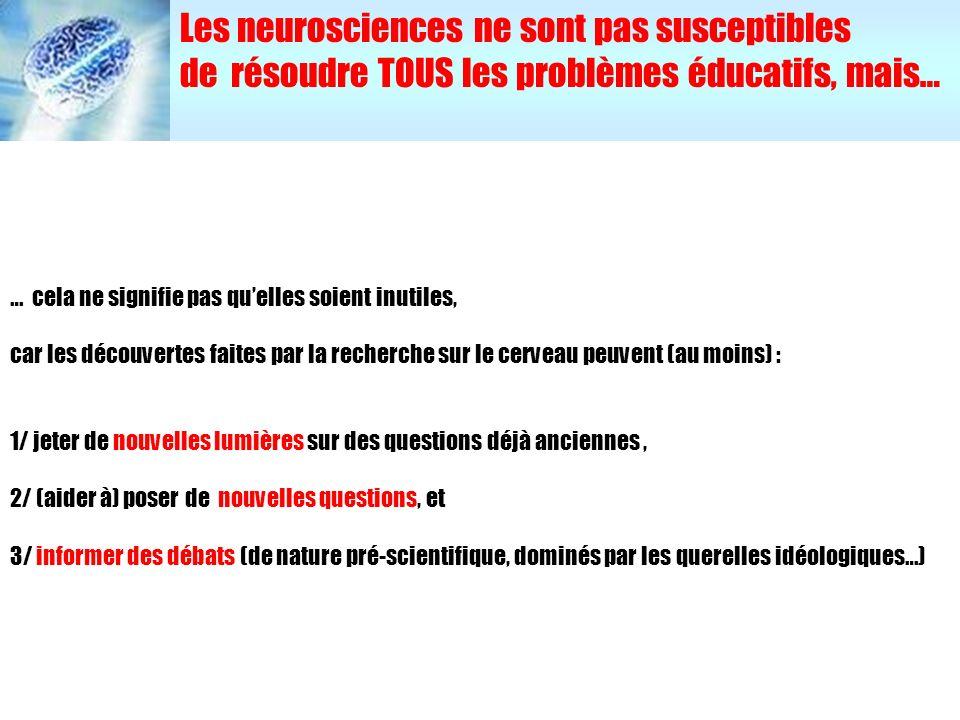 … cela ne signifie pas quelles soient inutiles, car les découvertes faites par la recherche sur le cerveau peuvent (au moins) : 1/ jeter de nouvelles