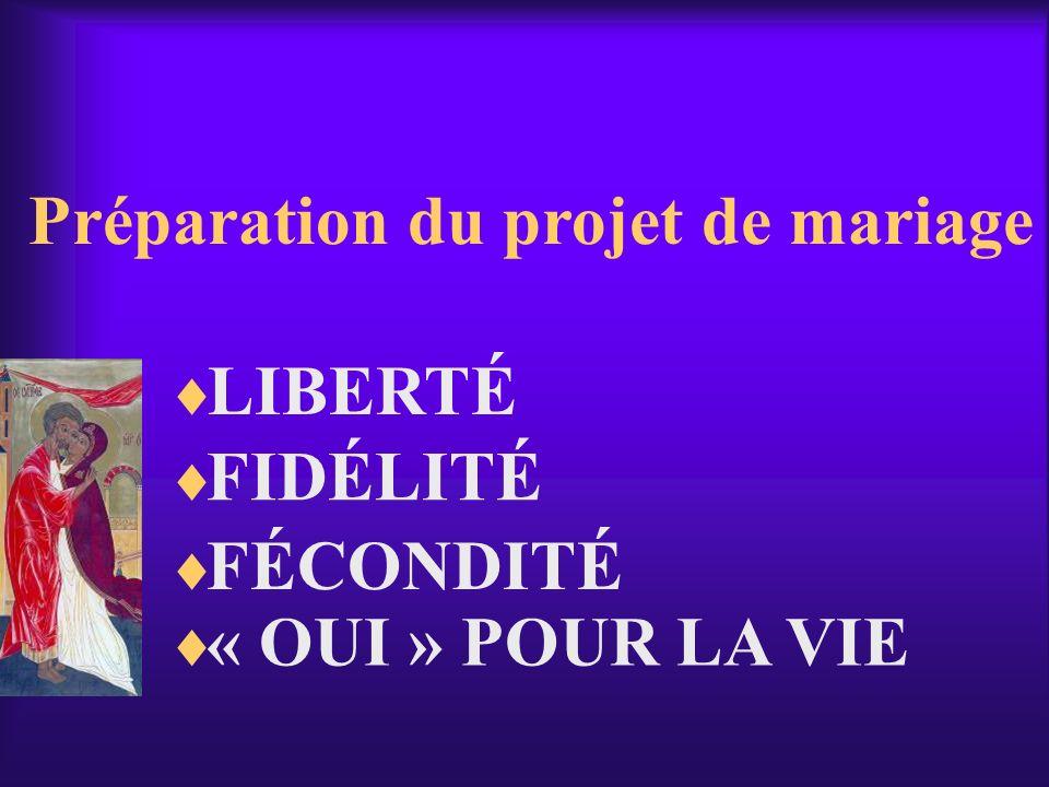 Préparation du projet de mariage LIBERTÉ FIDÉLITÉ FÉCONDITÉ « OUI » POUR LA VIE