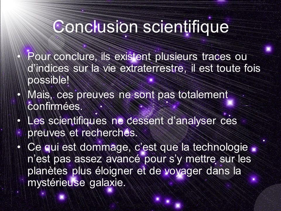 Conclusion scientifique Pour conclure, ils existent plusieurs traces ou dindices sur la vie extraterrestre, il est toute fois possible.
