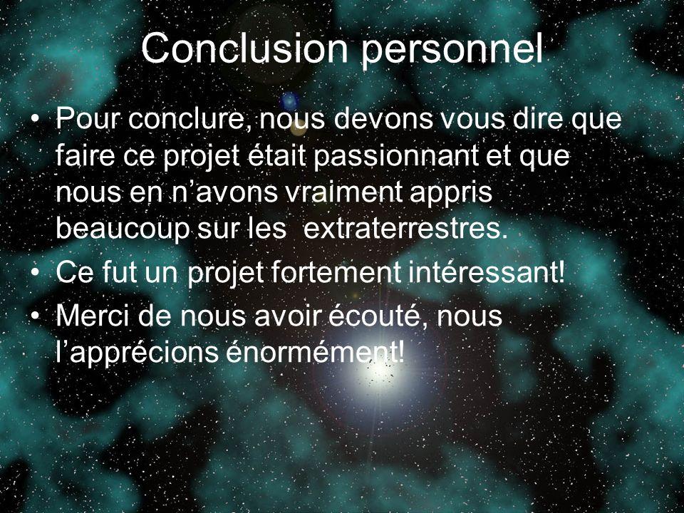 Conclusion personnel Pour conclure, nous devons vous dire que faire ce projet était passionnant et que nous en navons vraiment appris beaucoup sur les extraterrestres.