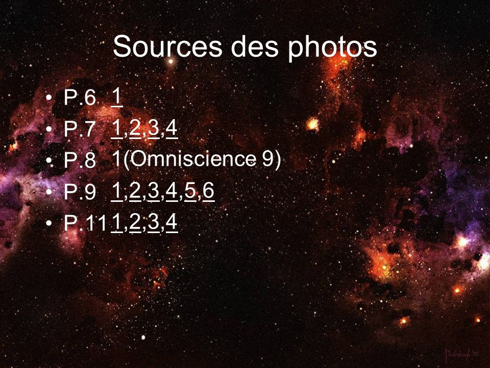 Sources des photos P.6 P.7 P.8 P.9 P.11 1 1,2,3,4 1(Omniscience 9) 1,2,3,4,5,6 1,2,3,4