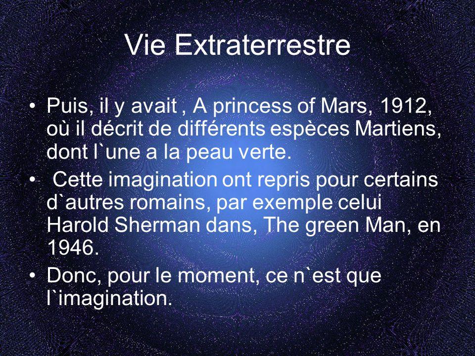Vie Extraterrestre Puis, il y avait, A princess of Mars, 1912, où il décrit de différents espèces Martiens, dont l`une a la peau verte.