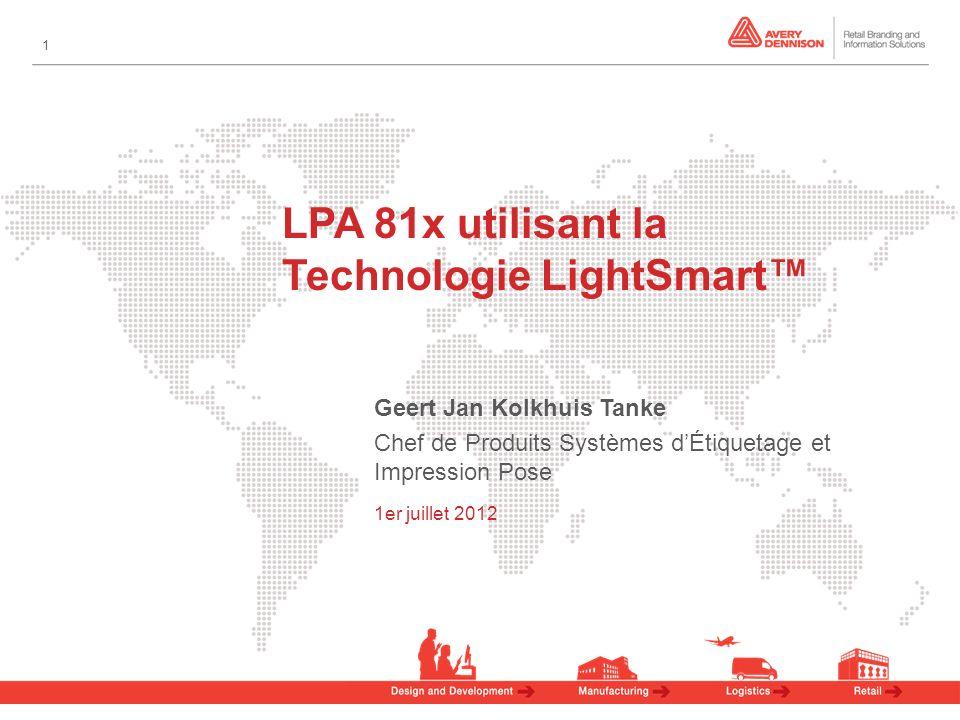 1 LPA 81x utilisant la Technologie LightSmart Geert Jan Kolkhuis Tanke Chef de Produits Systèmes dÉtiquetage et Impression Pose 1er juillet 2012