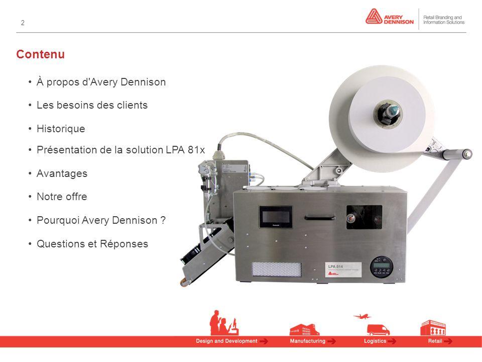 33 La solution LPA 81x comprend : 1.Une machine LPA d impression pose pour des produits de 100 mm de large (LPA 814) et de 150 mm de large (LPA 816) 2.Dérouleur de matière 3.Applicateur de matière 2.