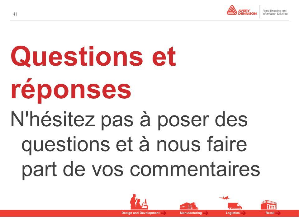 41 N hésitez pas à poser des questions et à nous faire part de vos commentaires Questions et réponses