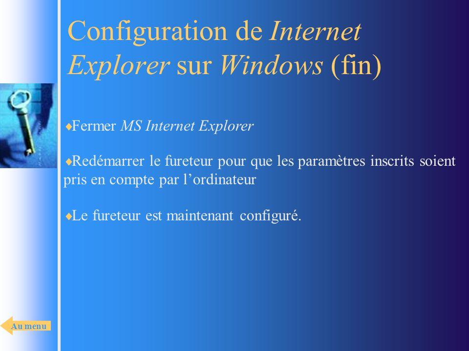 Configuration de Internet Explorer sur Windows (fin) Fermer MS Internet Explorer Le fureteur est maintenant configuré. Redémarrer le fureteur pour que