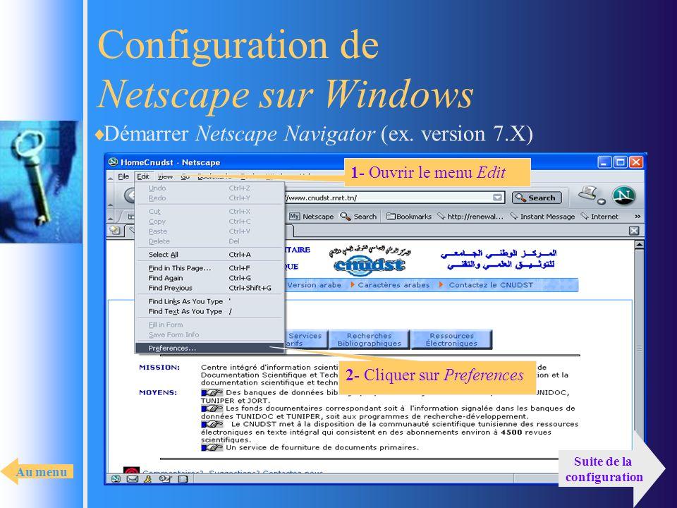 Configuration de Netscape sur Windows Démarrer Netscape Navigator (ex. version 7.X) 1- Ouvrir le menu Edit 2- Cliquer sur Preferences Suite de la conf