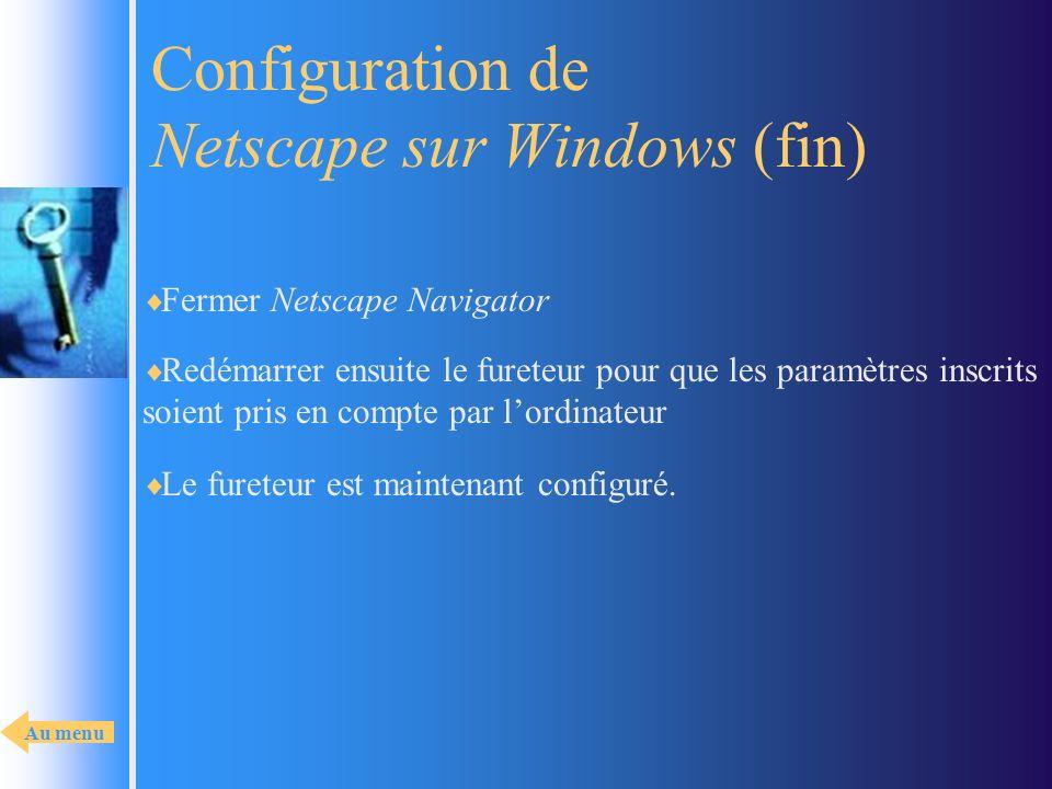 Fermer Netscape Navigator Le fureteur est maintenant configuré. Redémarrer ensuite le fureteur pour que les paramètres inscrits soient pris en compte