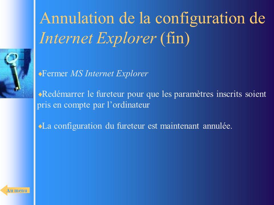 Annulation de la configuration de Internet Explorer (fin) Fermer MS Internet Explorer La configuration du fureteur est maintenant annulée. Redémarrer