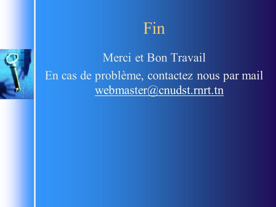 Fin Merci et Bon Travail En cas de problème, contactez nous par mail webmaster@cnudst.rnrt.tn webmaster@cnudst.rnrt.tn