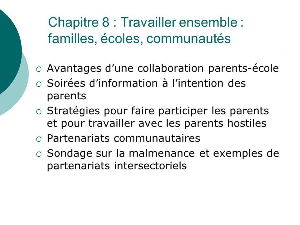 Chapitre 8 : Travailler ensemble : familles, écoles, communautés Avantages dune collaboration parents-école Soirées dinformation à lintention des pare