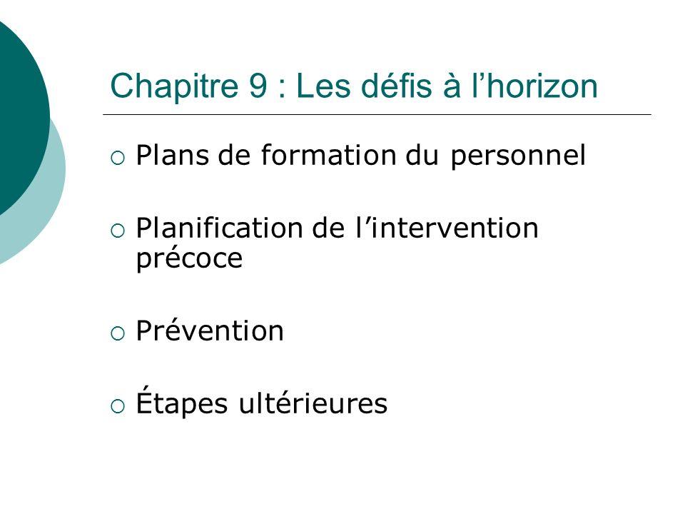 Chapitre 9 : Les défis à lhorizon Plans de formation du personnel Planification de lintervention précoce Prévention Étapes ultérieures