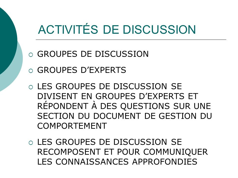 ACTIVITÉS DE DISCUSSION GROUPES DE DISCUSSION GROUPES DEXPERTS LES GROUPES DE DISCUSSION SE DIVISENT EN GROUPES DEXPERTS ET RÉPONDENT À DES QUESTIONS