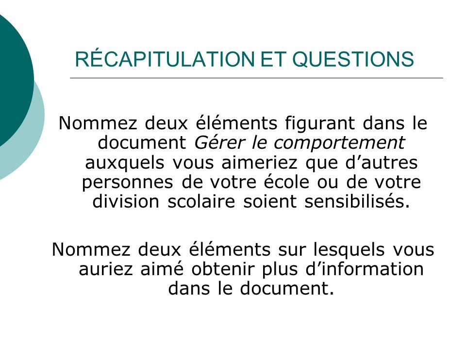 RÉCAPITULATION ET QUESTIONS Nommez deux éléments figurant dans le document Gérer le comportement auxquels vous aimeriez que dautres personnes de votre