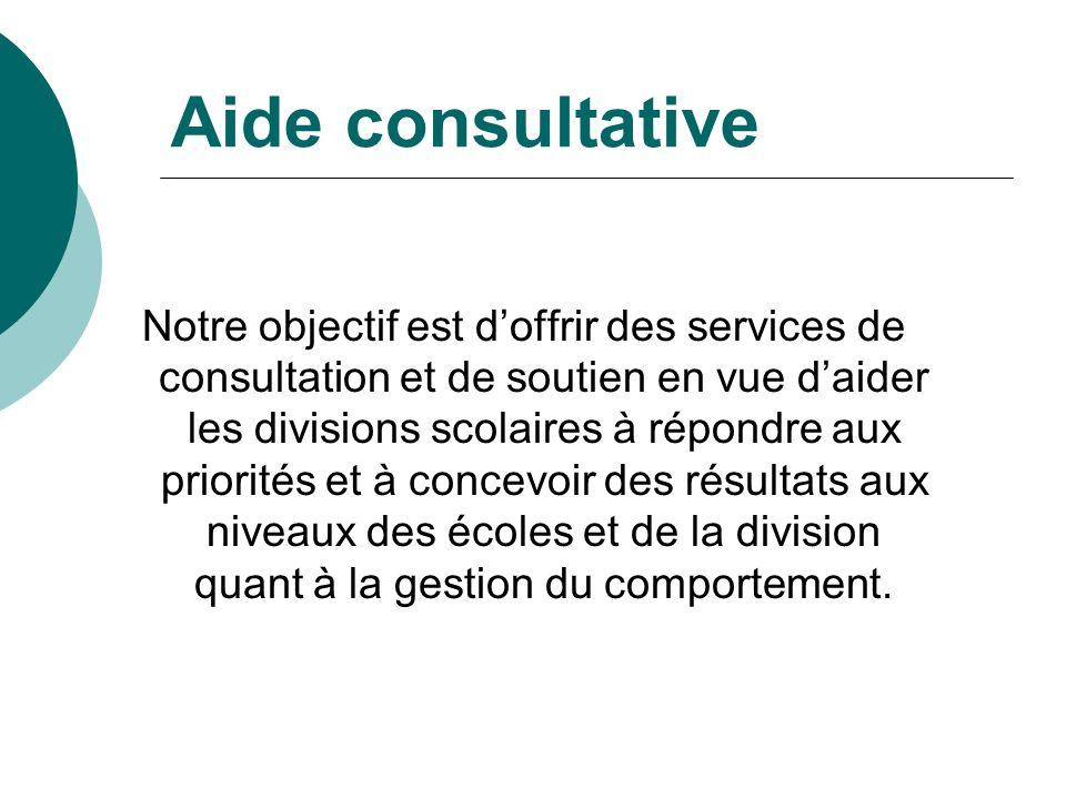 Aide consultative Notre objectif est doffrir des services de consultation et de soutien en vue daider les divisions scolaires à répondre aux priorités