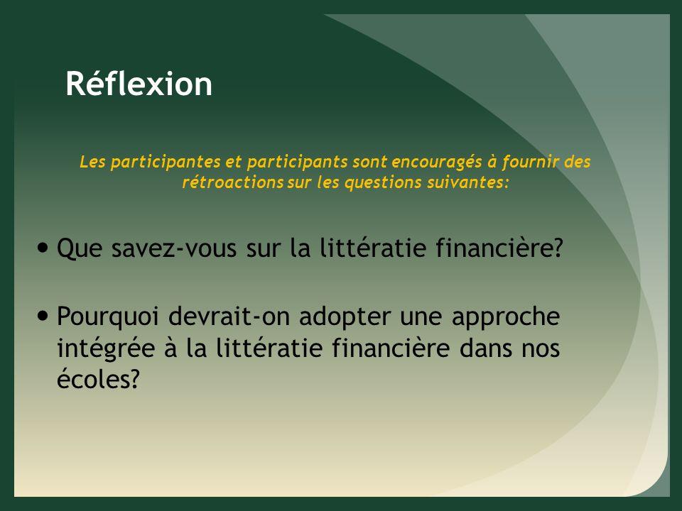 Réflexion Les participantes et participants sont encouragés à fournir des rétroactions sur les questions suivantes: Que savez-vous sur la littératie financière.